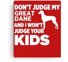 Don't Judge My Great Dane & I Won't Judge Your Kids Canvas Print