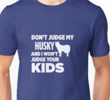 Don't Judge My Husky & I Won't Judge Your Kids Unisex T-Shirt