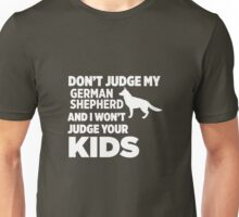 Don't Judge My German Shepherd & I Won't Your Kids Unisex T-Shirt