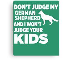 Don't Judge My German Shepherd & I Won't Your Kids Canvas Print