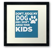 Don't Judge My Dog & I Won't Judge Your Kids Framed Print