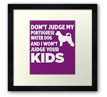 Don't Judge My Portuguese Water Dog I Won't Kids Framed Print