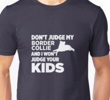 Don't Judge My Border Collie & I Won't Judge Your Kids Unisex T-Shirt