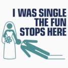 Once I was single. Now the fun stops. by artpolitic