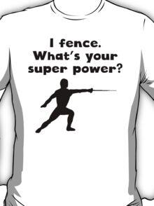 I Fence Super Power T-Shirt
