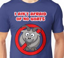 I ain't afraid of no goats Unisex T-Shirt