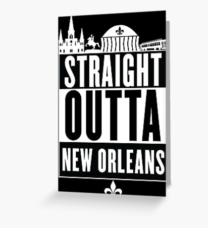 Straight Outta New Orleans Greeting Card