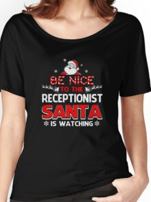 Be Nice To The Receptionist Santa Is Watching  Women's Relaxed Fit T-Shirt