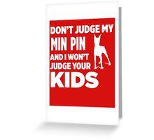 Don't Judge My Min Pin & I Won't Judge Your Kids Greeting Card