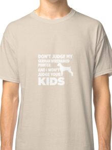 Don't Judge German Wirehaired Pointer I Won't Kids Classic T-Shirt