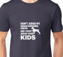 Don't Judge German Wirehaired Pointer I Won't Kids Unisex T-Shirt