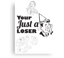 Your Just A Loser Canvas Print