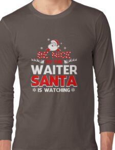 Be Nice To The Waiter Santa Is Watching  Long Sleeve T-Shirt