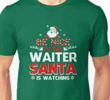 Be Nice To The Waiter Santa Is Watching  Unisex T-Shirt