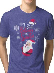 I Still Believe in Santa Holiday Spirit Christmas Tri-blend T-Shirt