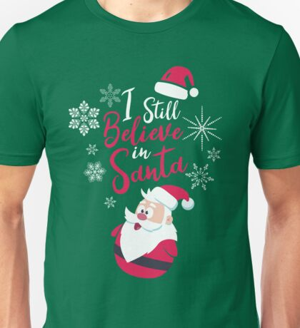I Still Believe in Santa Holiday Spirit Christmas Unisex T-Shirt