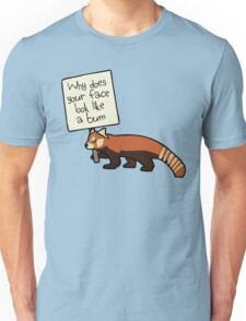 """Red Panda """"Why Does Your Face Look Like A Bum"""" Unisex T-Shirt"""