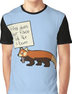 """Red Panda """"Why Does Your Face Look Like A Bum"""" Graphic T-Shirt"""