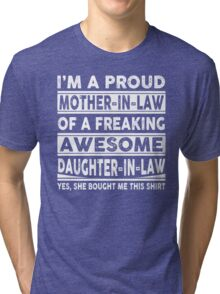 Proud Mother In Law Of A Freaking Awesome Daughter In Law Tri-blend T-Shirt