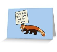 "Red Panda ""Why Does Your Face Look Like A Bum"" Greeting Card"