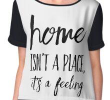 Home Isn't A Place It's A Feeling Chiffon Top