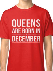Gift birthday Queens are born in December Classic T-Shirt