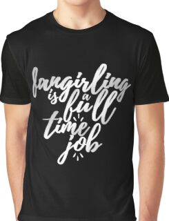 Fangirling is a Full Time Job Graphic T-Shirt