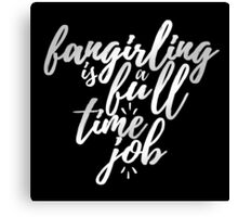 Fangirling is a Full Time Job Canvas Print