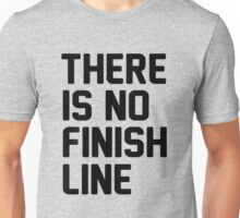 There is no finish line Unisex T-Shirt