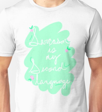 Sarcasm is my Second Language Unisex T-Shirt