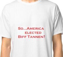 President Biff? Classic T-Shirt