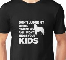 Don't Judge My Bernese Mountain Dog & I Won't Judge Your Kids Unisex T-Shirt