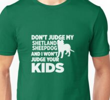 Don't Judge My Shetland Sheepdog & I Won't Judge Your Kids Unisex T-Shirt