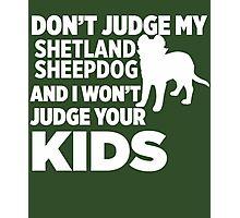Don't Judge My Shetland Sheepdog & I Won't Judge Your Kids Photographic Print