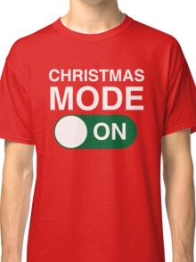 Christmas Mode: ON Classic T-Shirt