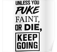 Unless you puke, faint, or die, keep going Poster
