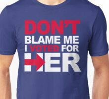Don't blame me, I voted for Her Unisex T-Shirt