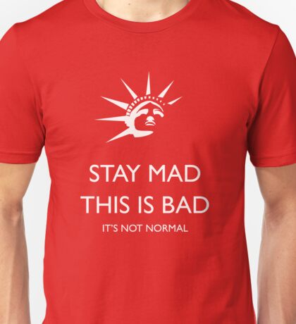 Stay Mad - This is Bad - It's Not Normal Unisex T-Shirt