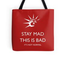 Stay Mad - This is Bad - It's Not Normal Tote Bag