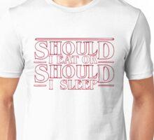 should I eat or should I sleep? Unisex T-Shirt