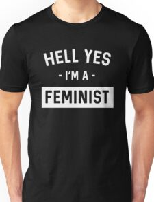 Hell Yes I'm a Feminist Unisex T-Shirt