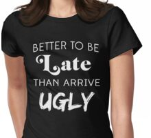 Better to be late than arrive ugly Womens Fitted T-Shirt