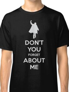 Don't you forget about me Classic T-Shirt