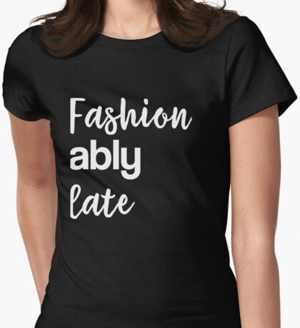 Fahionably Late Womens Fitted T-Shirt