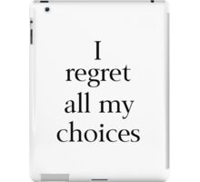 I Regret All My Choices iPad Case/Skin