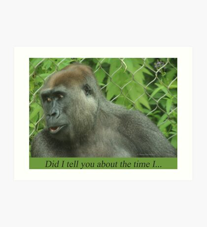 Did I tell you about the time I... Art Print