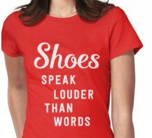Shoes speak louder than words Womens Fitted T-Shirt