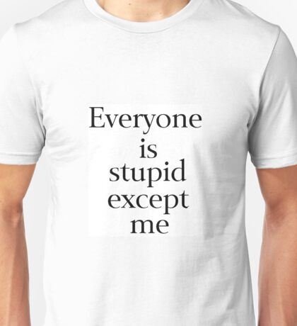 Everyone is Stupid Unisex T-Shirt