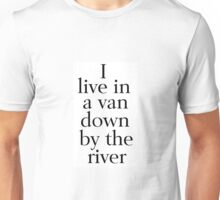 I Live in a Van Down by the River Unisex T-Shirt