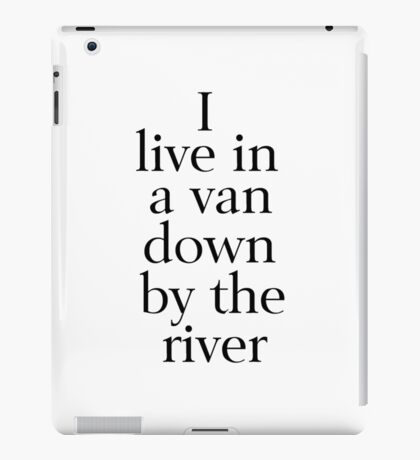 I Live in a Van Down by the River iPad Case/Skin